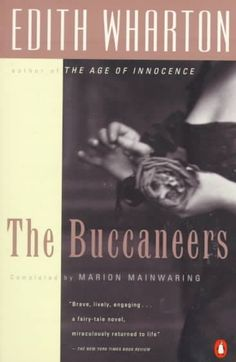 The Buccaneers by Edith Wharton - Novel about five young American heiresses and the titled, landed but otherwise impoverished Englishmen who marry them