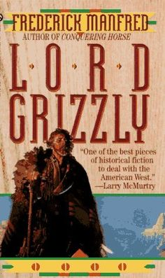 Lord Grizzly by Frederick Manfred — the story of mountain man Hugh Glass' survival after a grizzly bear attack in the Dakota wilderness.
