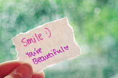 Smile :) You're beautiful