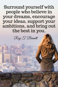 Surround yourself with people who believe in your dreams, encourage your ideas, support your ambitions, and bring out the best in you. #Quote by Roy T. Bennett #quoteoftheday