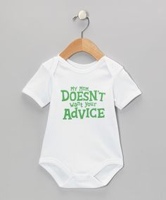 Love this Wild Child White & Green 'My Mom Doesn't Want Your Advice' Bodysuit - Infant by Wild Child on #zulily! #zulilyfinds