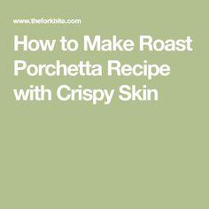 How to Make Roast Porchetta Recipe with Crispy Skin