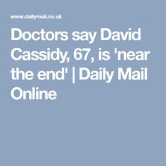 Doctors say David Cassidy, 67, is 'near the end' | Daily Mail Online