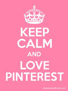 Keep Calm & Love Pinterest!!! #QOTD