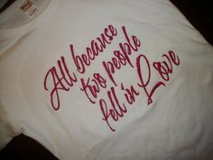 All Because Two People Fell In Love custom saying by IzzyBTees1, $21.00