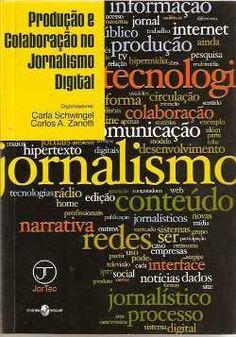 """Livro """"Produção e Colaboração no Jornalismo Digital"""" (Carla Schwingel e Carlos Zanotti. 2010)"""