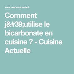 Comment j'utilise le bicarbonate en cuisine ? - Cuisine Actuelle