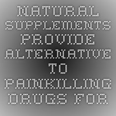 Natural Supplements Provide Alternative To Painkilling Drugs for Arthritis