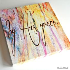 """taking orders for 'by His grace'... a 12""""x12"""" gallery wrapped canvas with a solid backing, ready to hang. 45 +shipping. leave a comment below or contact me at studiojru.com. print from my original mixed media art piece. scripture art. inspirational art. faith art. God's grace."""