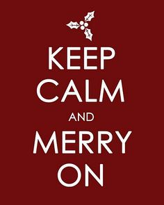 Keep Calm Poster: Keep calm and Merry On.  Christmas