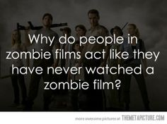 I actually read up on this (cuz I'm a nerd) but the walking dead takes place in a world where the term Zombie never came into being. The people in the Walking Dead haven't seen any Zombie movies because Zombies were never an idea. Apocalypse Survivor, Zombie Apocalypse, Walking Dead Funny, The Walking Dead, Funny People Pictures, Zombie Movies, Dead Zombie, Why Do People, Shtf