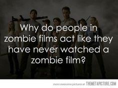 People in zombie films…