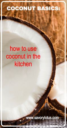 Coconut Basics: How to Use Coconut in the Kitchen -  savorylotus.com #food #coconut #coconutmilk #coconutoil #dairyfree