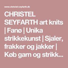 CHRISTEL SEYFARTH art knits | Fanø | Unika strikkekunst | Sjaler, frakker og jakker | Køb garn og strikkekits