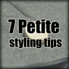 7 Petite styling tips