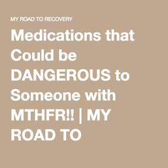 Medications that Could be DANGEROUS to Someone with MTHFR!! | MY ROAD TO RECOVERY
