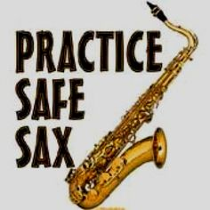 There is no such thing as safe sax . . .ha!