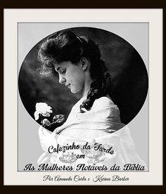 Cafezinho da Tarde | As Mulheres Notáveis da Bíblia