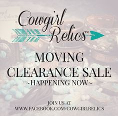 We're moving and having a HUGE clearance sale!!!  Join us at www.facebook.com/cowgirlrelics