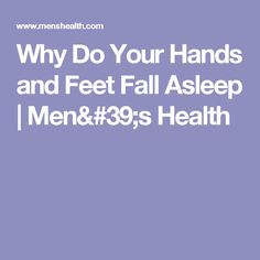 Why Do Your Hands and Feet Fall Asleep | Men's Health