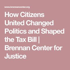 How Citizens United Changed Politics and Shaped the Tax Bill | Brennan Center for Justice
