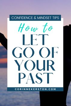 7 powerful ways to Overcome Your Past and let go of any limiting beliefs that are holding you back from your dream life and goals. If you are struggling with self-doubt, lack of confidence, or imposter syndrome, then these steps will help you move past your pain and give you the tools, affirmations, and mindset tips to find more freedom, alignment and abundance in your life and business. CorinneKerston.com #confidence #mindset #FemaleEntrepreneur #WomenInBusiness #Confidencetips #abundance