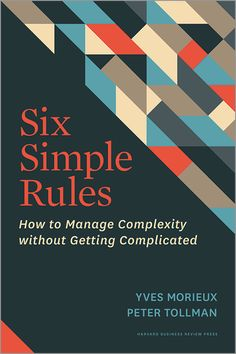 Six Simple Rules: How to Manage Complexity without Getting Complicated - Harvard Business Review