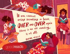 """""""If one cannot enjoy reading a book over and over again there is no use reading it at all."""" - Oscar Wilde"""