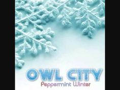 Peppermint Winter - Owl City <3 Yes, I'm a HUGE Owl City fan! This song is the perfect description of a perfect, adorable winter!