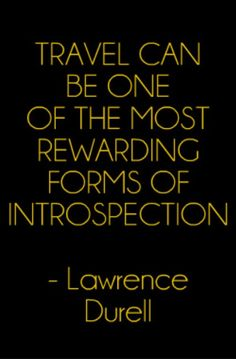 Travel can be one of the most rewarding forms of introspection - Lawrence Darell #Travel #Quote