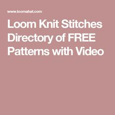 Loom Knit Stitches Directory of FREE Patterns with Video