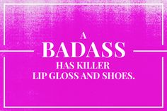 The Ultimate Guide To Being A Badass At Work #Refinery29. Sure, that might sound silly, but sometimes feeling pretty makes us all feel better, and I think that's badass. To sum it up: A badass is a risk-taking, funny, calm, quiet, patient, passionate, innovative, investigative, surprising, and original woman. We are all badasses.
