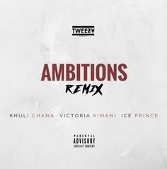 Download Tweezy  ft. Khuli Chana Ice Prince Victoria Kimani- Ambitions (Remix)