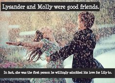 Lysander and Molly were good friends. In fact, she was the first person he willingly admitted his love for Lily to.