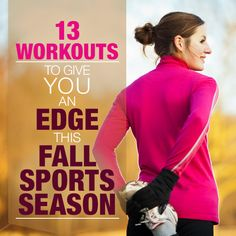 13 Workouts To Give You an Edge This Fall Sports Season! #fallsports #workouts #fitness