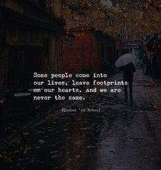 Some people come into our lives, leave footprints on our hearts, and we are never the same. True Quotes, Words Quotes, Best Quotes, Sayings, Qoutes, Breakup Quotes, Meaningful Quotes, Inspirational Quotes, Motivational