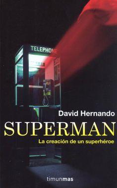 Superman : la creación de un superhéroe / David Hernando