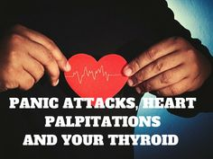 A look at the connections between panic attacks, heart palpitations and thyroid disease, including hyperthyroidism and Hashimoto's.
