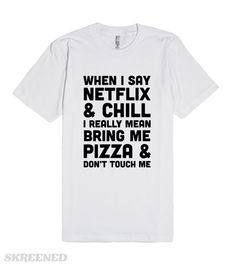 This shirt is perfect for meme loving, internet trash, netflix fan who just wants to chill and never do anything. If you prefer when your Bae comes over to actually want to hang out and watch your favorite tv show. Remind them that you want pizza and no touching! #Netflix