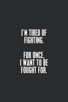 """It takes two committed people to make a relationship work.   """"I'm tired of fighting. For once I want to be fought for."""""""