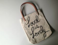 "Handmade ""Local is Lovely"" cotton canvas tote by Tulsa's Passive Juice Motel. $28"