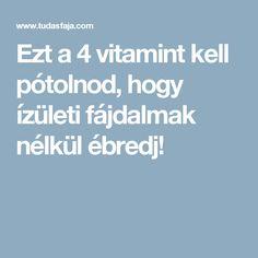 Ezt a 4 vitamint kell pótolnod, hogy ízületi fájdalmak nélkül ébredj! Arthritis, The Cure, Vitamins, Health Fitness, Yoga, Math Equations, Education, Onderwijs, Vitamin D