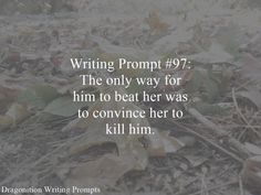 Writing Prompt #97: The only way for him to beat her was to convince her to kill him.
