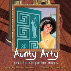 Aunty Arty and the Disquieting Muses ... a new series for junior readers who love art ...