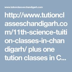 http://www.tutionclasseschandigarh.com/11th-science-tuition-classes-in-chandigarh/ plus one tution classes in Chandigarh, in gyan sagar institute Chandigarh, SCO:118-120,3rd Floor Sec-34a Chandigarh.