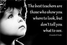 The best teachers...This goes against so many things we are asked to do in our classrooms everyday- telling the students the question they will be able to answer at the end of the lesson; having the students take the exact same test at the beginning and end of the term; we are telling them where to look, how to look at it, and what they should see, over and over again.