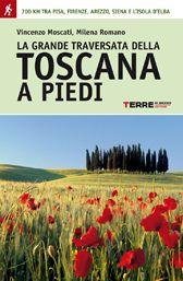 La grande traversata della Toscana a piedi - Vincenzo Moscati, Milena Romano
