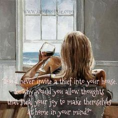 """""""You'd never invite a thief into your house. So why would you allow thoughts that steal your joy to make themselves at home in your mind?"""""""