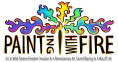 Art as wild creative freedom.  Intuition as a revolutionary act.  Sacred blazing as a way of life.