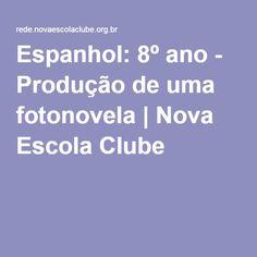 Espanhol: 8º ano - Produção de uma fotonovela   Nova Escola Clube